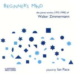 Ian Pace - Beginner's Mind: The Piano Works of Walter Zimmerman, 1975-1988 mp3 flac