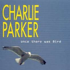 Charlie Parker - Once There Was Bird mp3 flac